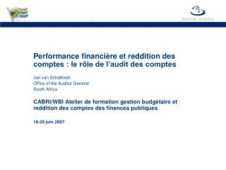 Performance financi è re et reddition des comptes : le rôle de l'audit des comptes Jan van Schalkwyk Office of the A