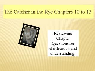 The Catcher in the Rye Chapters 10 to 13