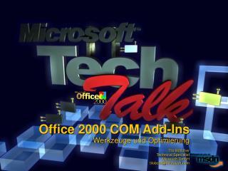 Office 2000 COM Add-Ins Werkzeuge und Optimierung Tilo Böttcher Technical Specialist Microsoft GmbH tiloboet@microsoft.c
