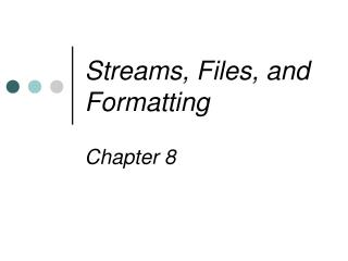 Streams, Files, and Formatting