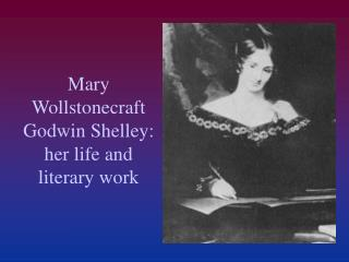 Mary Wollstonecraft Godwin Shelley: her life and literary work