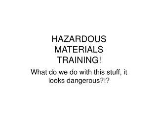 HAZARDOUS MATERIALS TRAINING!