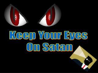 Keep Your Eyes On Satan