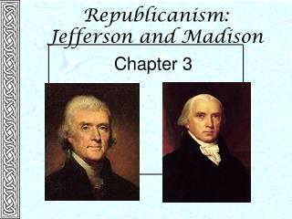Republicanism: Jefferson and Madison