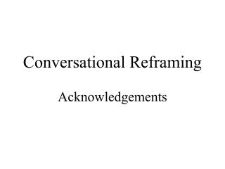Conversational Reframing  Acknowledgements