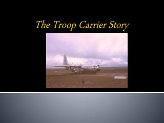 The Troop Carrier Story