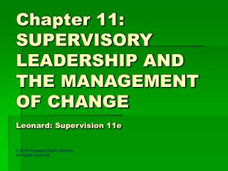 Chapter 11: SUPERVISORY LEADERSHIP AND THE MANAGEMENT OF CHANGE Leonard: Supervision 11e
