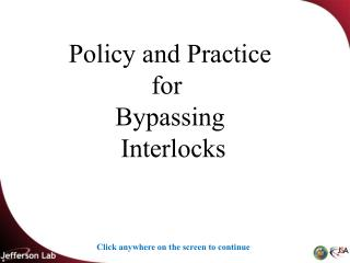 Policy and Practice for  Bypassing  Interlocks