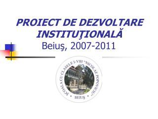 PROIECT DE DEZVOLTARE INSTITUŢIONALĂ Beiuş, 2007-2011