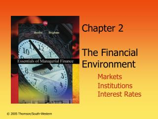 Chapter 2 The Financial Environment Markets 	Institutions 	Interest Rates