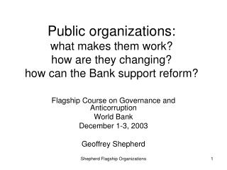 Public organizations:  what makes them work?  how are they changing?  how can the Bank support reform?