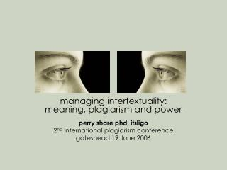 managing intertextuality: meaning, plagiarism and power perry share phd, itsligo 2 nd international plagiarism conferen