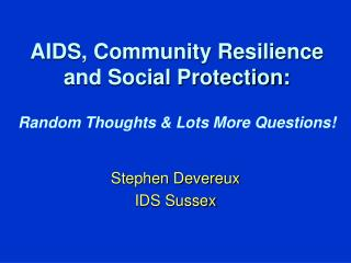 AIDS, Community Resilience and Social Protection: Random Thoughts & Lots More Questions!