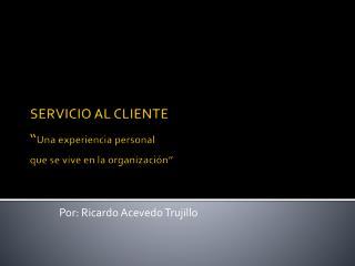 """SERVICIO AL CLIENTE """" Una experiencia personal que se vive en la organización"""""""