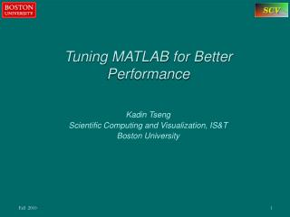 Tuning MATLAB for Better Performance Kadin Tseng Scientific Computing and Visualization, IS&T Boston University