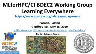 MLforHPC /CI BDEC2 Working Group Learning Everywhere https://exascale/bdec/agenda/poznan