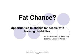 Fat Chance   Opportunities to change for people with learning disabilities.