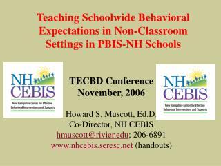 TECBD Conference November, 2006 Howard S. Muscott, Ed.D. Co-Director, NH CEBIS hmuscott@rivier.edu ; 206-6891 www.nhcebi