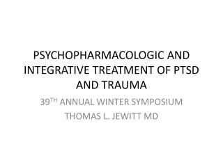 PSYCHOPHARMACOLOGIC AND INTEGRATIVE TREATMENT OF PTSD AND TRAUMA