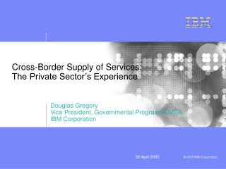 Cross-Border Supply of Services: The Private Sector s Experience