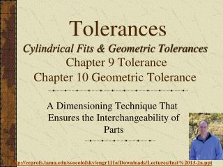 Tolerances Cylindrical Fits & Geometric Tolerances Chapter 9 Tolerance Chapter 10 Geometric Tolerance