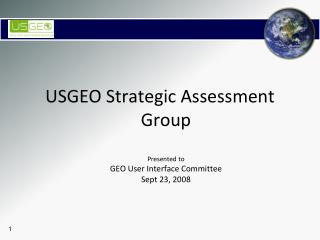 USGEO Strategic Assessment Group Presented to GEO User Interface Committee Sept 23, 2008