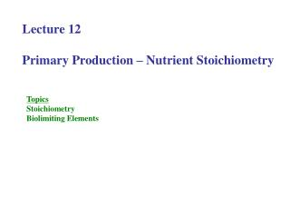 Lecture 12 Primary Production – Nutrient Stoichiometry