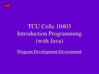 TCU CoSc 10403  Introduction Programming (with Java)