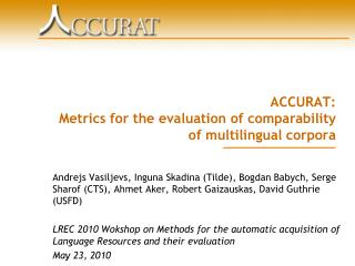 ACCURAT: Metrics for the evaluation of comparability of multilingual corpora