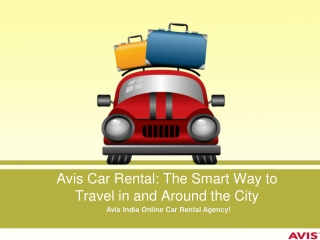 Avis Car Rental: The Smart Way to Travel in and Around the C