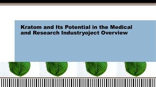 Kratom and  Potential in the Medical and Research Industry