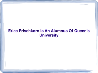 Erica Frischkorn Is An Alumnus Of Queen's University
