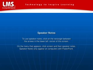 Speaker Notes  To use speaker notes, click on the rectangle between  the arrows in the lower left  corner of this screen