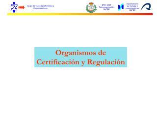 Organismos de Certificación y Regulación