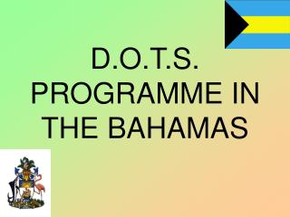 D.O.T.S. PROGRAMME IN THE BAHAMAS