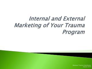 Internal and External Marketing of Your Trauma Program