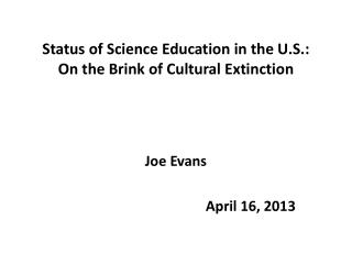 Status of Science Education in the U.S.:  On the Brink of Cultural Extinction