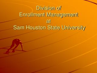 Division of  Enrollment Management at  Sam Houston State University