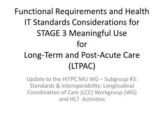 Functional Requirements and Health IT Standards Considerations for STAGE 3 Meaningful Use for Long-Term and Post-Acute