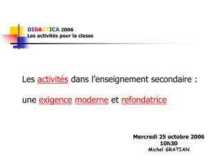 DI DA CT IC A 2006 Les activités pour la classe