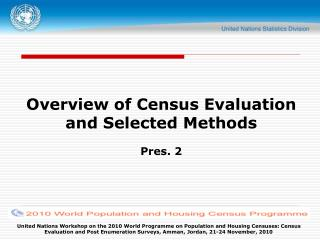 Overview of Census Evaluation and Selected Methods Pres. 2