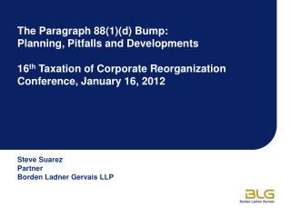 The Paragraph 88(1)(d) Bump: Planning, Pitfalls and Developments 16 th  Taxation of Corporate Reorganization Conference,