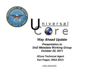 UCore Technical Agent Ken Fagan, DISA EE31