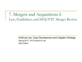 7. Mergers and Acquisitions I: Law, Guidelines, and DOJ/FTC Merger Review