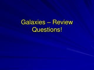 Galaxies – Review Questions!