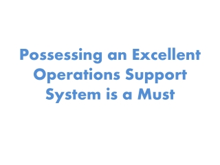 Possessing an Excellent Operations Support System is a Must