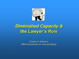 Diminished Capacity  the Lawyer s Role