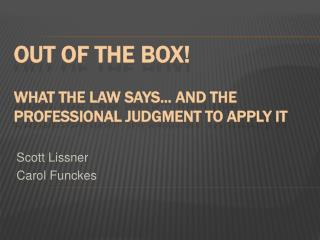 OUT OF THE BOX   What the Law Says... and the Professional Judgment to Apply It
