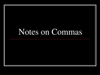 Notes on Commas