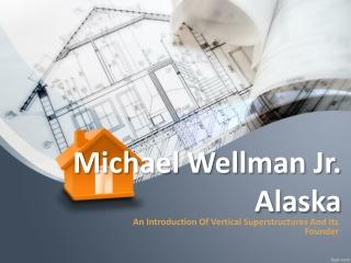 Michael Wellman Jr Alaska